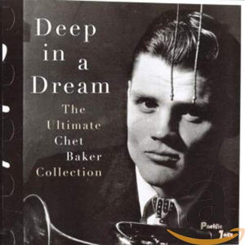 Deep in a Dream: Ultimate Chet Baker Collection