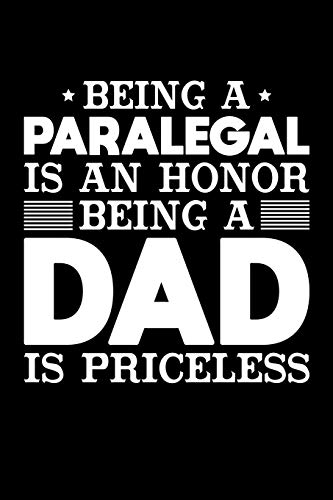 Being A Paralegal Is An Honor Being A Dad Is Priceless: Birthday, Retirement, Appreciation, Fathers Day Special Gift, Lined Notebook, 6 x 9 , 120 Pages