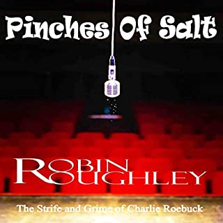 Pinches of Salt     The Strife and Grime of Charlie Roebuck              Written by:                                                                                                                                 Robin Roughley                               Narrated by:                                                                                                                                 Ian Pringle                      Length: 8 hrs and 22 mins     Not rated yet     Overall 0.0