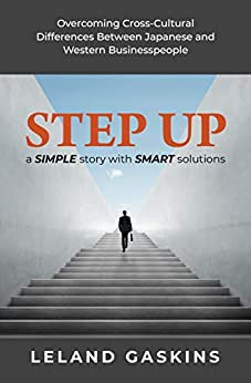 [Leland Gaskins]のStep Up: Overcoming Cross-Cultural Differences Between Japanese and Western Businesspeople (English Edition)