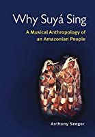 Why Suya Sing: A Musical Anthropology Of An Amazonian People