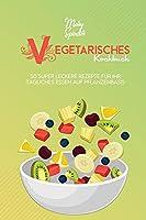 Vegetarisches Kochbuch: 50 Super Leckere Rezepte Fuer Ihr Taegliches Essen Auf Pflanzenbasis (Plant-Based Diet Cookbook) [German Version]