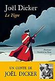 Le Tigre - Un conte de Joël Dicker - Format Kindle - 9791032101339 - 0,00 €