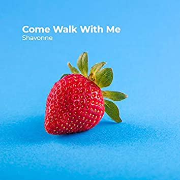 Come Walk with Me