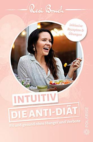Intuitiv – Die Anti-Diät: Fit und gesund ohne Hunger und Verbote