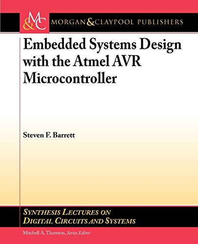 Embedded Systems Design with the Atmel AVR Microcontroller: Part I (Synthesis Lectures on Digital Circuits and Systems, Band 24)