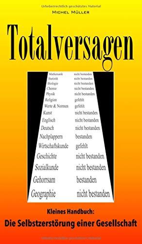 Totalversagen: Kleines Handbuch: Die Selbstzerstörung einer Gesellschaft