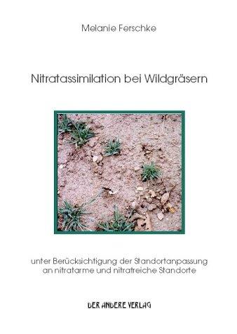Nitratassimilation bei Wildgräsern unter Berücksichtigung der Standortanpassung an nitratarme und nitratreiche Standorte