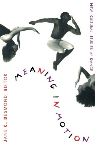 Meaning in Motion: New Cultural Studies of Dance...