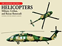 Helicopters: Military, Civilian, And Rescue Rotorcraft (The Aviation Factfile)