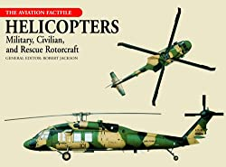 Helicopters: Military, Civilian, and Rescue Rotorcraft (Aviation Factfile): Robert Jackson