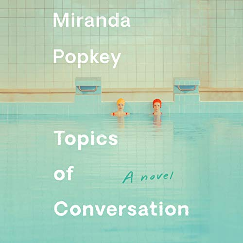 Topics of Conversation Audiobook By Miranda Popkey cover art