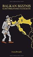 Balkan Bizznis: Ključ poslovanja na Balkanu