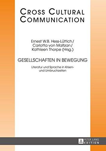 Gesellschaften in Bewegung: Literatur und Sprache in Krisen- und Umbruchzeiten (Cross Cultural Communication, Band 29)