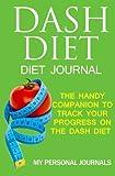 DASH Diet Diet Journal: The Handy Companion to Track Your Progress on the Dash Diet (Diet Journals)