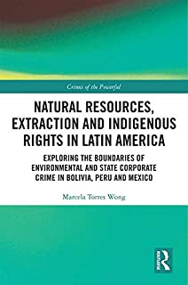 Natural Resources, Extraction and Indigenous Rights in Latin America: Exploring the Boundaries of Environmental and State-Corporate Crime in Bolivia, Peru, ... (Crimes of the Powerful) (English Edition)