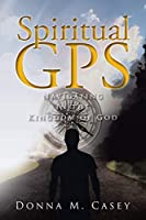 Spiritual GPS: Navigating in the Kingdom of God