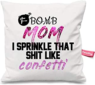 FavorPlus Pillowcase F-Bomb Mom I Sprinkle That Shit Like Confetti Pillow Cases Square Cushion Cover Design Bedroom Sofa Couch Pillow Sham 18X18 Inches (Two Sides)