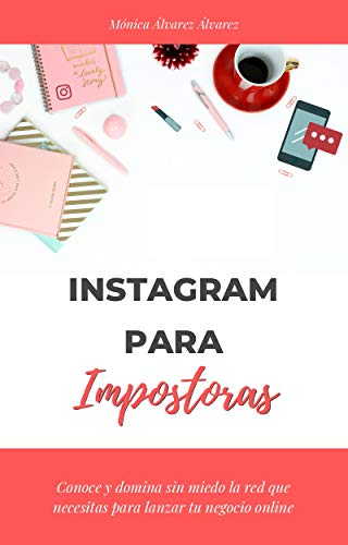 Instagram para Impostoras: Conoce y domina sin miedo la red que necesitas para lanzar tu negocio online. Ebook interactivo.