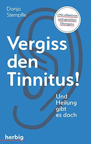 Vergiss den Tinnitus: Und Heilung gibt es doch