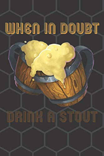 When In Doubt Drink A Stout: Craft Beer Journal Log Book Stout Beer Gifts Funny Gag Beer Quotes (110 Pages, Blank, Lined, 6 x 9)