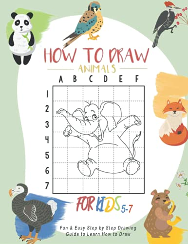 How To Draw ANIMALS FOR KIDS 5-7: Fun & Easy Step by Step Drawing Guide to Learn (Learn to Write and Draw for Kids)
