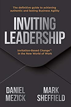 Inviting Leadership: Invitation-Based Change™ in the New World of Work by [Daniel Mezick, Mark Sheffield]