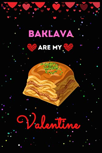Baklava Are My Valentine Journal Notebook: Funny Baklava Valentine's Day Journal Notebook. For Kids, Men ,Women ,Friends, Couple, Girlfriend, Boyfriends Who Loves Baklava Valentine. Perfect Gifts for Valentine's Day, Holiday and Baklava lovers. - Ph Protik