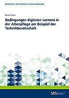 Bedingungen digitalen Lernens in der Altenpflege am Beispiel der Technikbereitschaft