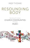 Resounding Body: Building Christlike Church Communities through Music