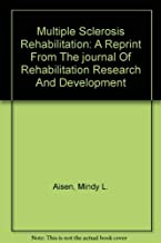 Multiple Sclerosis Rehabilitation: A Reprint From The journal Of Rehabilitation Research And Development