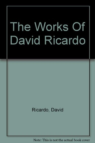 The Works Of David Ricardo With A Notice Of The Life And Writings Of The Author