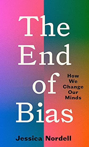 The End of Bias: How We Change Our Minds (English Edition)