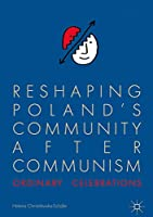 Reshaping Poland's Community after Communism: Ordinary Celebrations