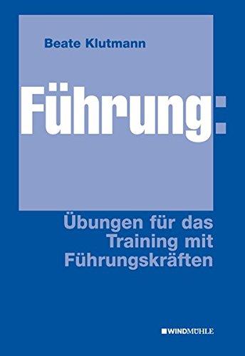 Führung: Übungen für das Training mit Führungskräften