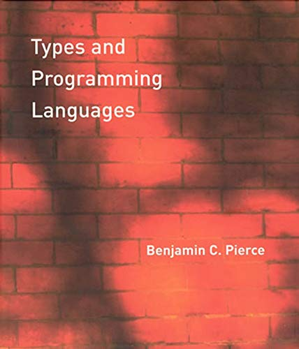 Compare Textbook Prices for Types and Programming Languages The MIT Press 1 Edition ISBN 9780262162098 by Pierce, Benjamin C.