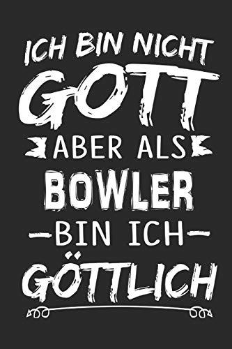 Ich bin nicht Gott aber als Bowler bin ich göttlich: Notizbuch mit 110 linierten Seiten, Nutzung auch als Dekoration in Form eines Schild bzw. Poster möglich