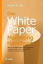 White Paper Marketing Handbuch: Wie man mit White Papers, Sonderberichten, Booklets und CDs mehr Leads generiert und bessere Verkaufszahlen erreicht