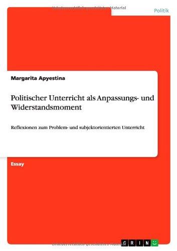 Politischer Unterricht als Anpassungs- und Widerstandsmoment: Reflexionen zum Problem- und subjektorientierten Unterricht