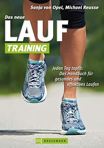 Das neue Lauf Training: Handbuch zum Lauftraining für gesundes und effektives Laufen von Läufern für Läufer mit Tipps zur Ausrüstung, Ausdauer, Koordination und Wettkampfvorbereitung