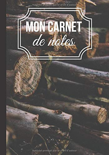 Mon carnet de notes: Cahier d'écriture original et paysages de la nature - photographie forêt - bois - bûcheron   100 pages au format 7*10 pouces (French Edition)