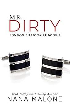 Mr. Dirty: An Enemies to Lovers Romance (London Billionaire Book 3) by [Nana Malone]