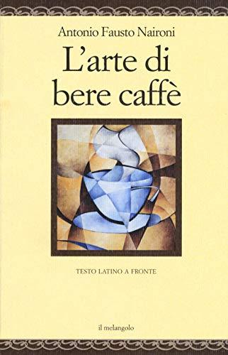 L'arte di bere caffè. Testo latino a fronte. Ediz. multilingue