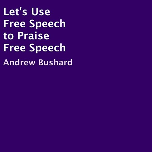 Let's Use Free Speech to Praise Free Speech audiobook cover art
