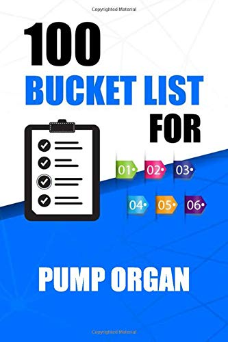 100 Bucket List For Pump organ: 100 Guided Journal Entries for Creating a Life of Purpose and Adventure ,Your Creative Guided and dreams journal To Achieve your Goals ,101 pages, 6 x 9,