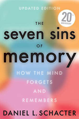 The Seven Sins of Memory Updated Edition: How the Mind Forgets and Remembers
