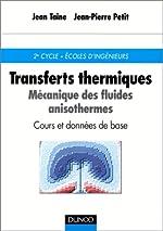 Transferts thermiques. Cours et données de base - Mécanique des fluides anisothermes de Jean Taine