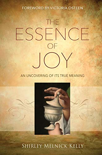 The Essence of Joy: An Uncovering of Its True Meaning (English Edition)