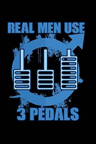 Real Men Use 3 Pedals: 6x9 120 pages lined | Your personal Diary