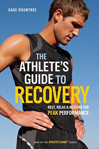 Athlete's Guide to Recovery: Rest, Relax, and Restore for Peak Performance (The Athlete's Guide)